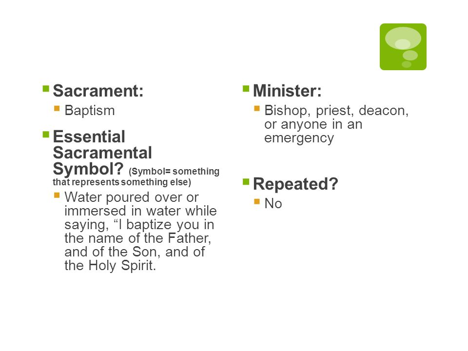 Sacrament: Baptism. Essential Sacramental Symbol (Symbol= something that represents something else)