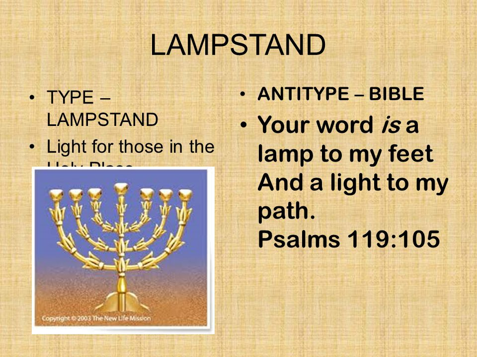 LAMPSTAND ANTITYPE – BIBLE. Your word is a lamp to my feet And a light to my path. Psalms 119:105.