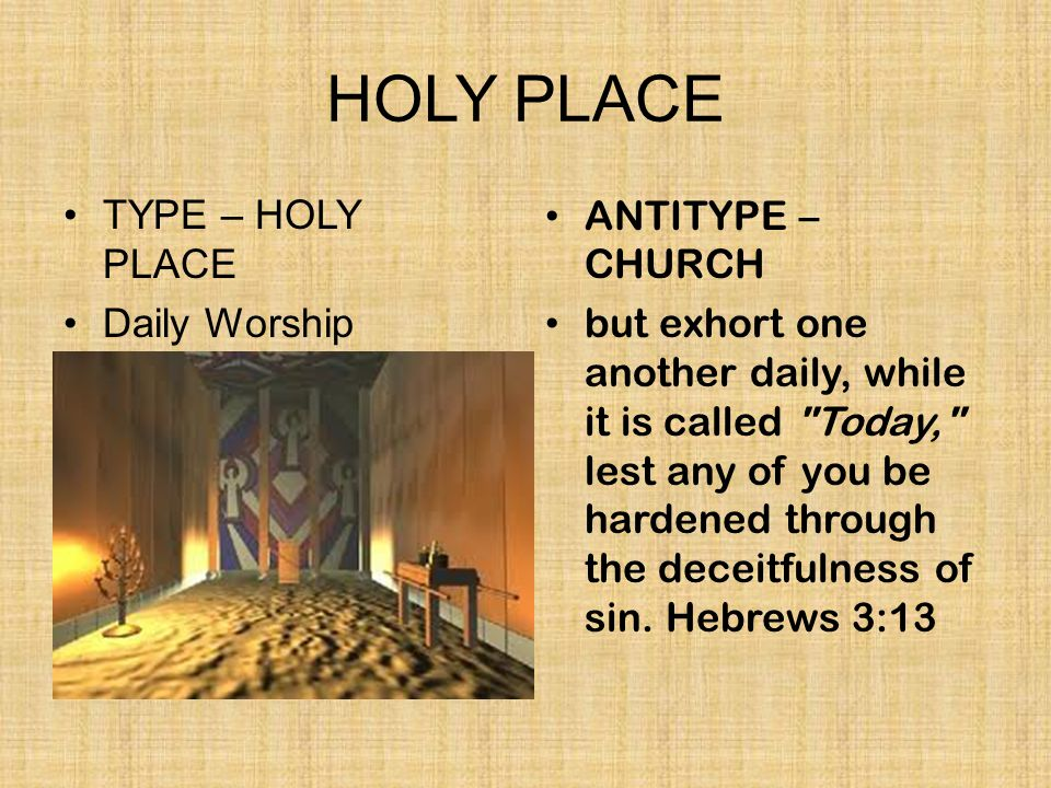 HOLY PLACE TYPE – HOLY PLACE Daily Worship ANTITYPE – CHURCH