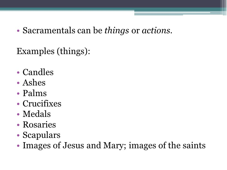 Sacramentals can be things or actions.