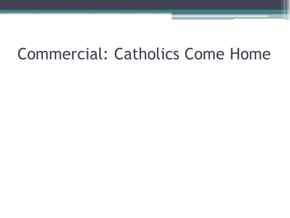 Commercial: Catholics Come Home