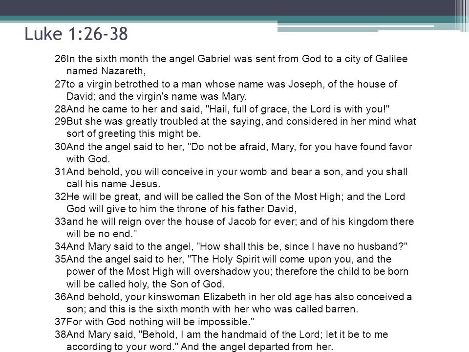 Luke 1:26-38 26. In the sixth month the angel Gabriel was sent from God to a city of Galilee named Nazareth,