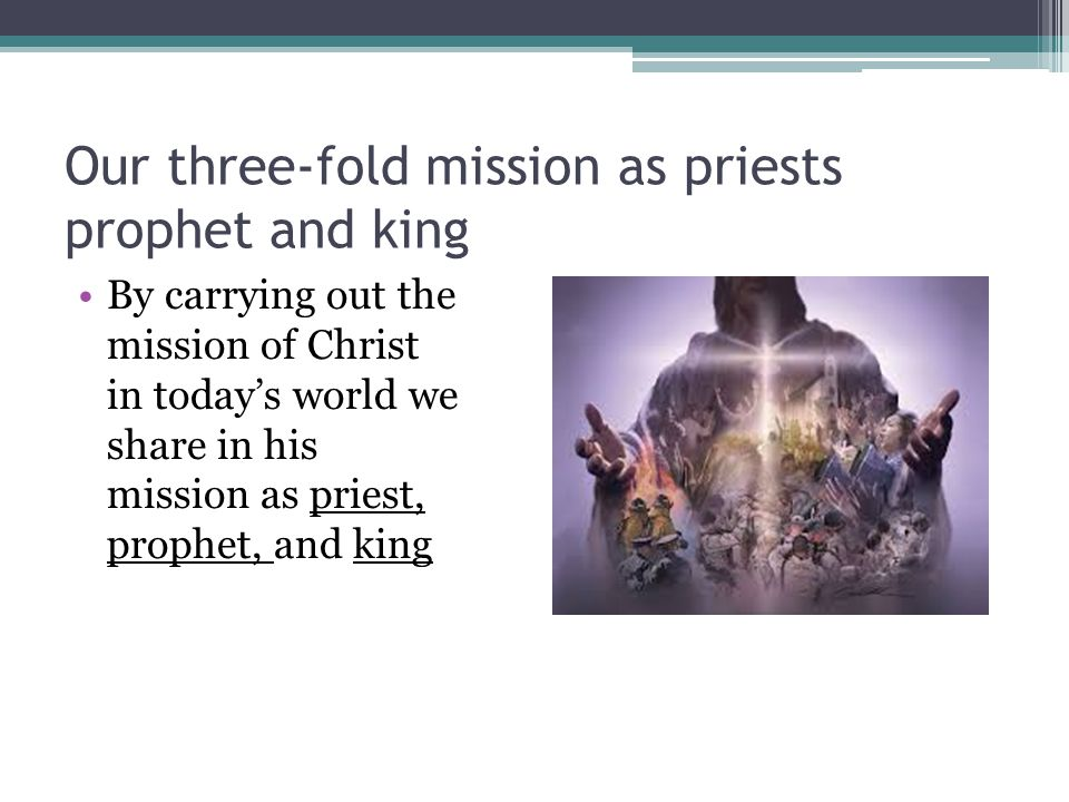 Our three-fold mission as priests prophet and king