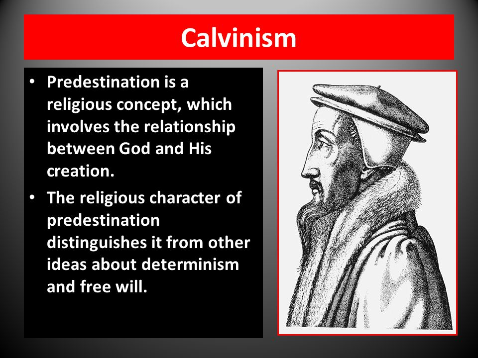 Calvinism Predestination is a religious concept, which involves the relationship between God and His creation.