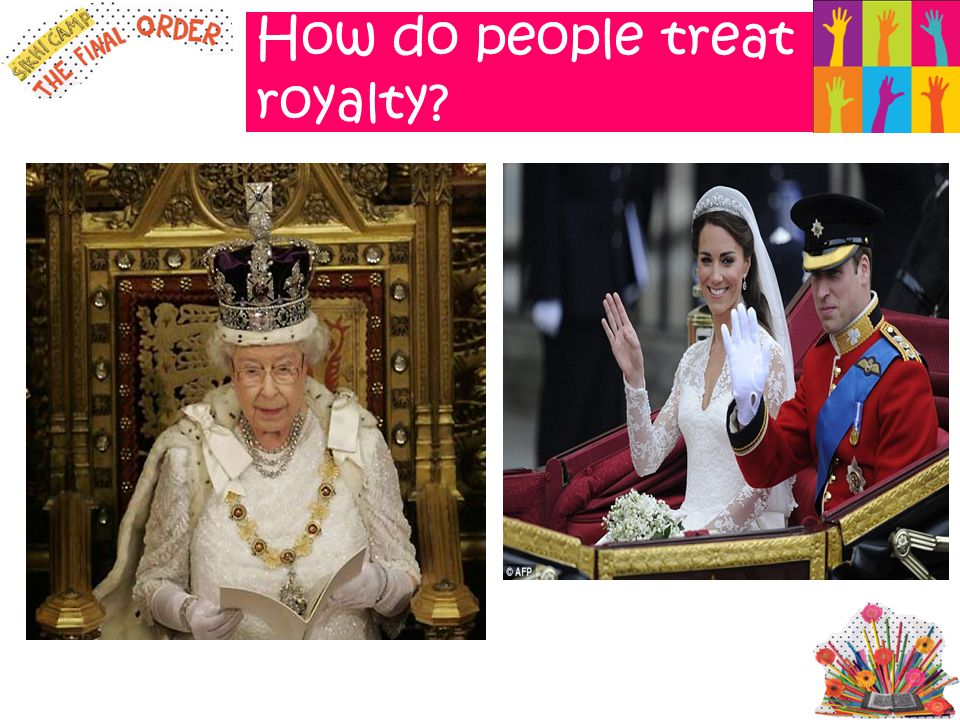 How do people treat royalty