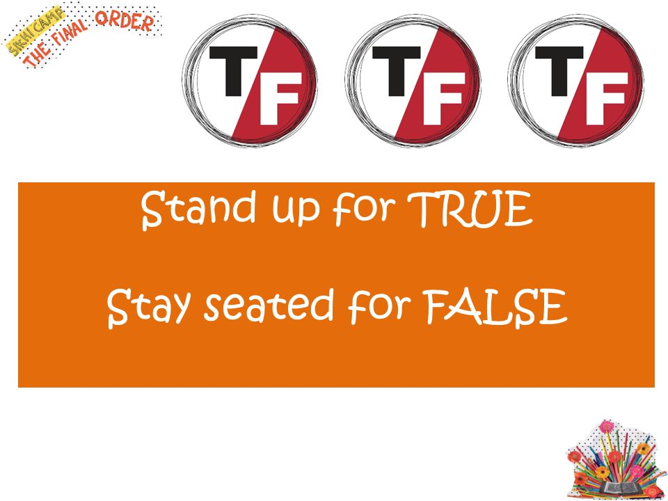 Stand up for TRUE Stay seated for FALSE