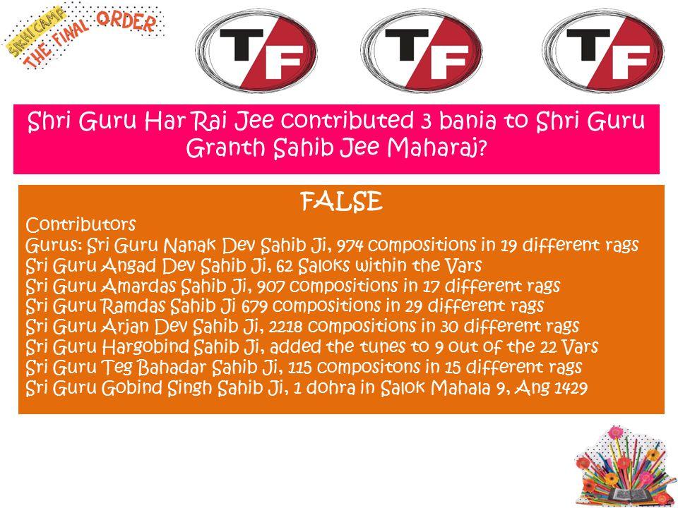 Shri Guru Har Rai Jee contributed 3 bania to Shri Guru Granth Sahib Jee Maharaj