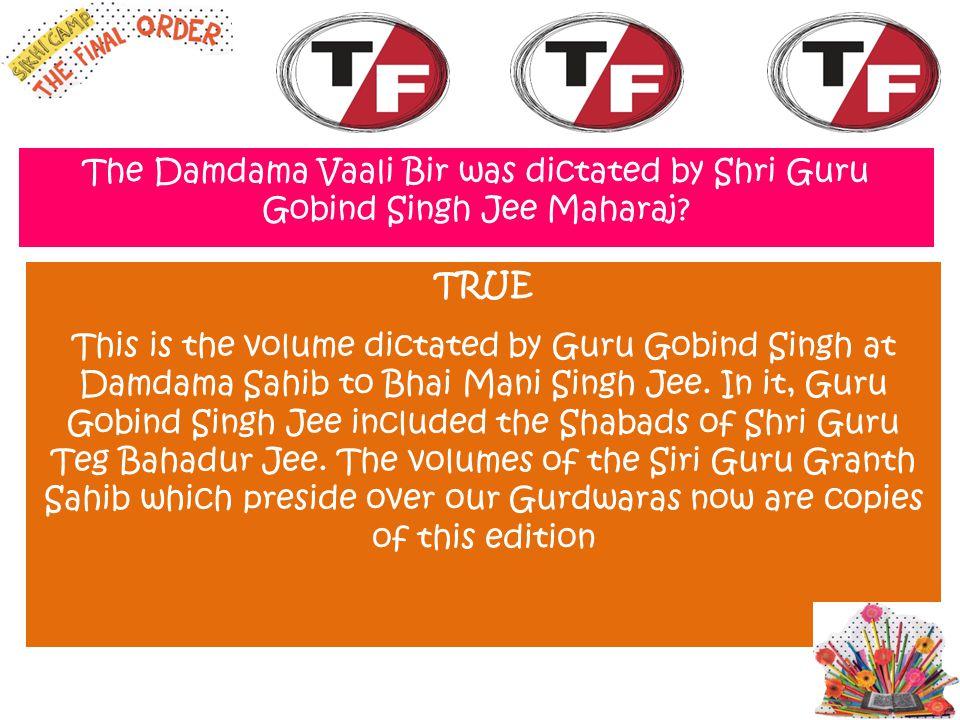 The Damdama Vaali Bir was dictated by Shri Guru Gobind Singh Jee Maharaj