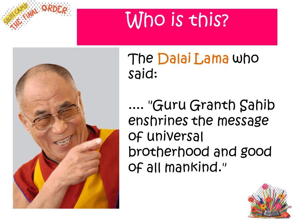 Who is this The Dalai Lama who said: