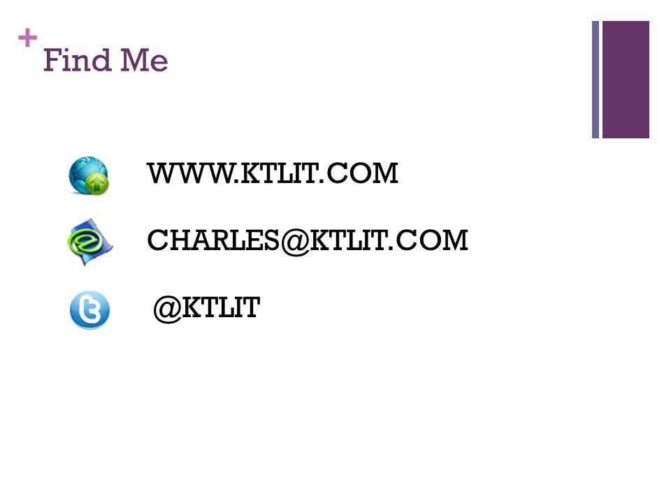 Find Me WWW.KTLIT.COM CHARLES@KTLIT.COM @KTLIT