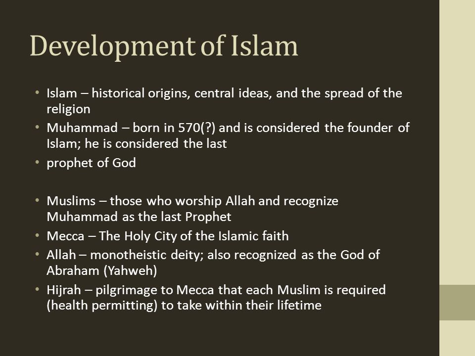 Development of Islam Islam – historical origins, central ideas, and the spread of the religion.