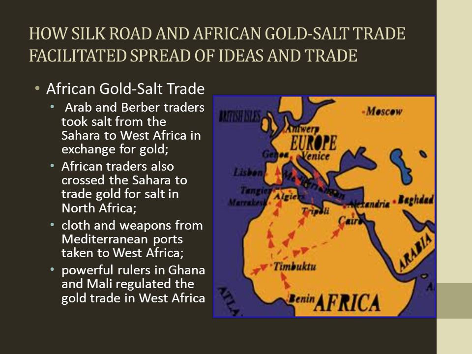HOW SILK ROAD AND AFRICAN GOLD-SALT TRADE FACILITATED SPREAD OF IDEAS AND TRADE