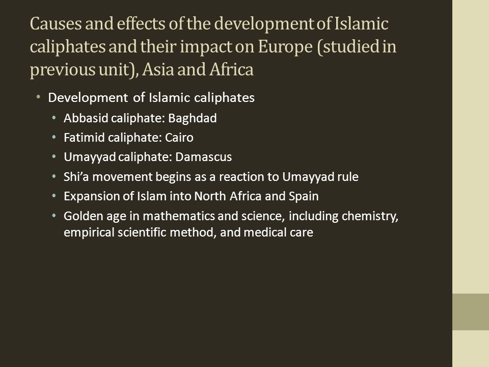 Causes and effects of the development of Islamic caliphates and their impact on Europe (studied in previous unit), Asia and Africa