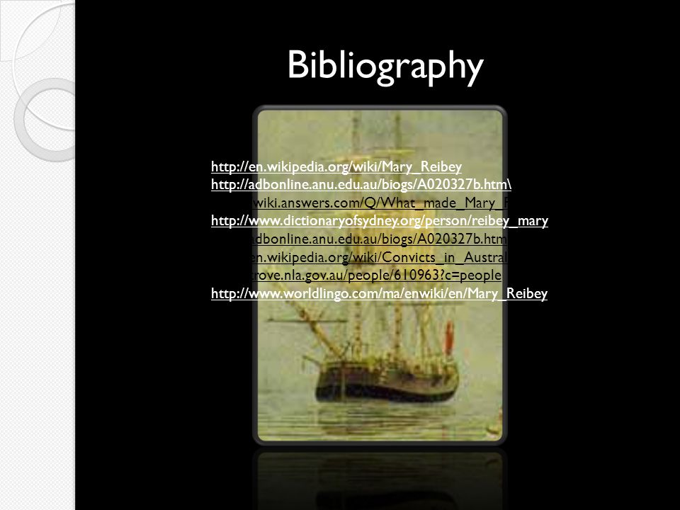 Bibliography http://en.wikipedia.org/wiki/Mary_Reibey