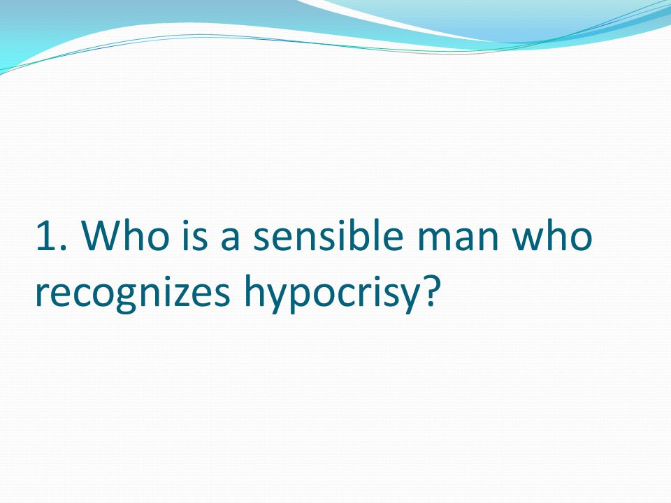 1. Who is a sensible man who recognizes hypocrisy