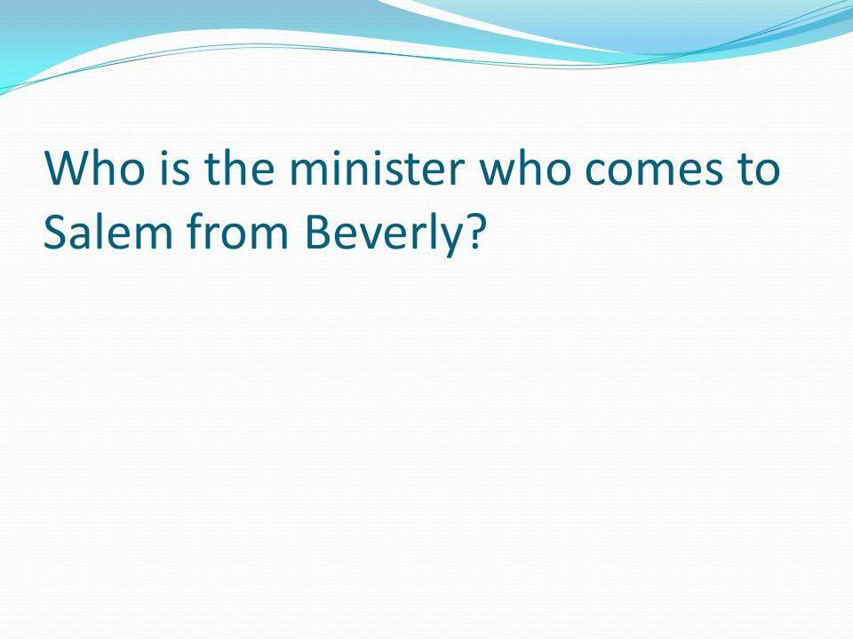 Who is the minister who comes to Salem from Beverly