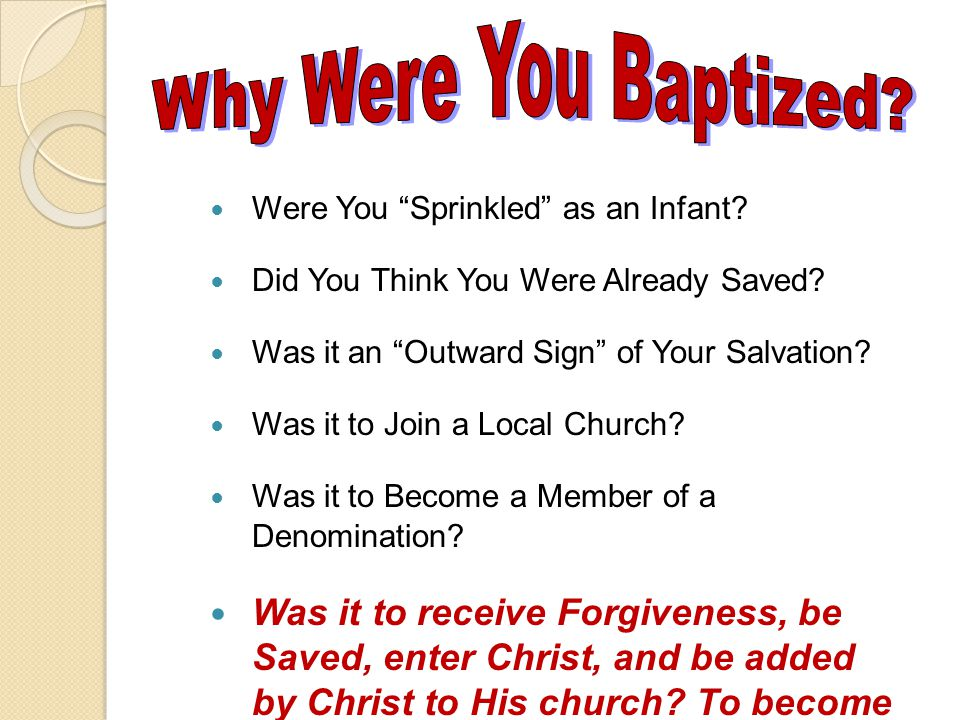 Why Were You Baptized Were You Sprinkled as an Infant Did You Think You Were Already Saved Was it an Outward Sign of Your Salvation