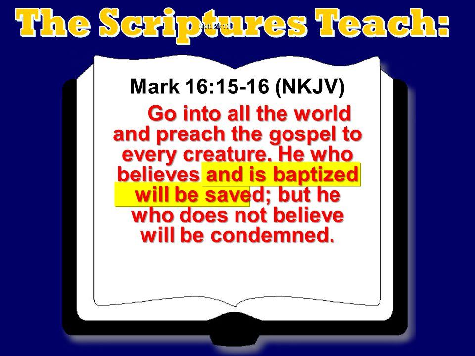 The Scriptures Teach: Mark 16:15-16 (NKJV)