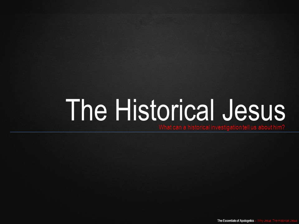 The Historical Jesus What can a historical investigation tell us about him