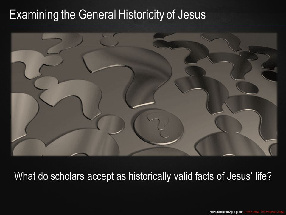 What do scholars accept as historically valid facts of Jesus' life