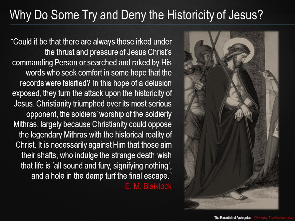 Why Do Some Try and Deny the Historicity of Jesus
