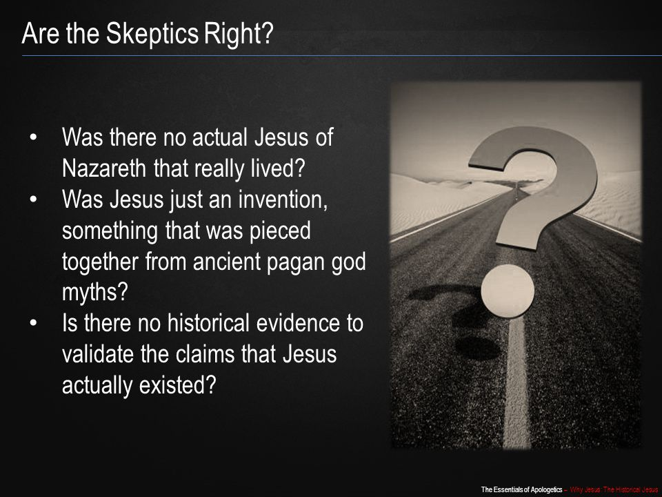 Are the Skeptics Right Was there no actual Jesus of Nazareth that really lived