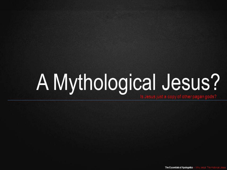 A Mythological Jesus Is Jesus just a copy of other pagan gods