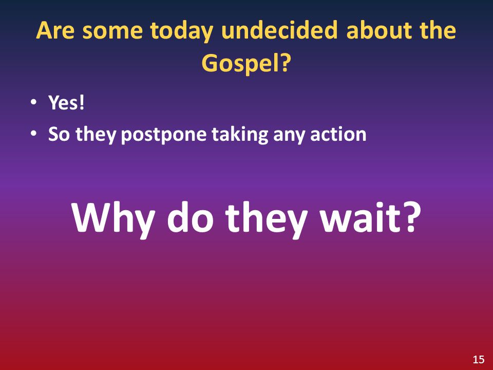 Are some today undecided about the Gospel