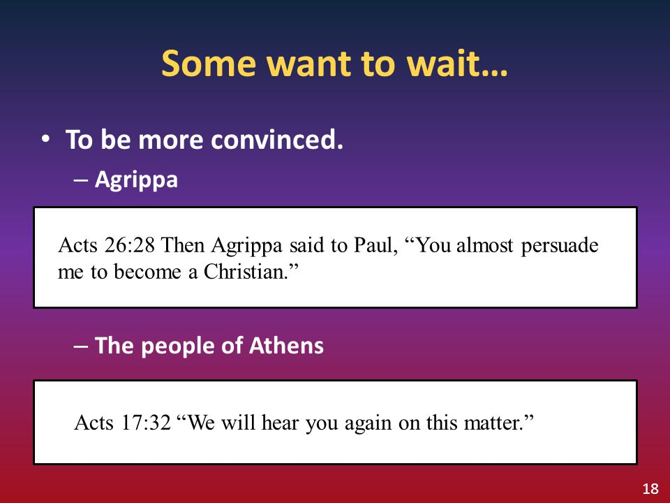 Some want to wait… To be more convinced. Agrippa The people of Athens