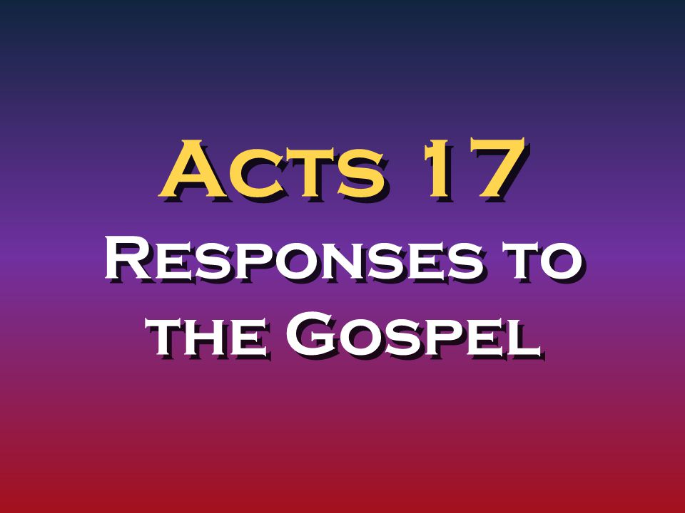 Acts 17 Responses to the Gospel