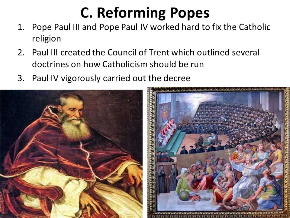 C. Reforming Popes Pope Paul III and Pope Paul IV worked hard to fix the Catholic religion.