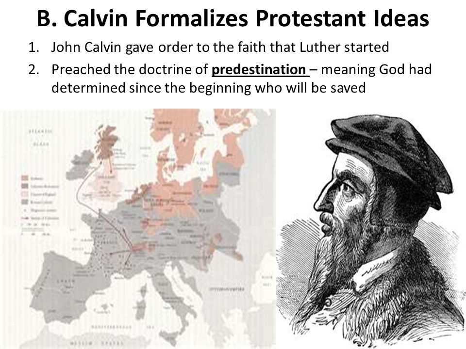 B. Calvin Formalizes Protestant Ideas