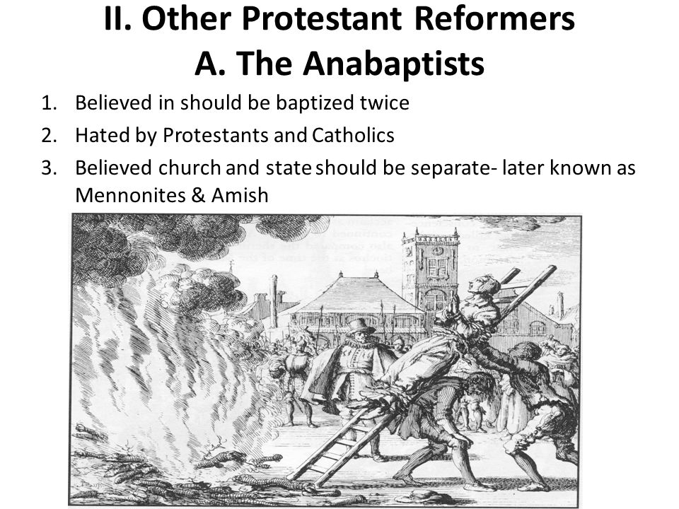 II. Other Protestant Reformers A. The Anabaptists