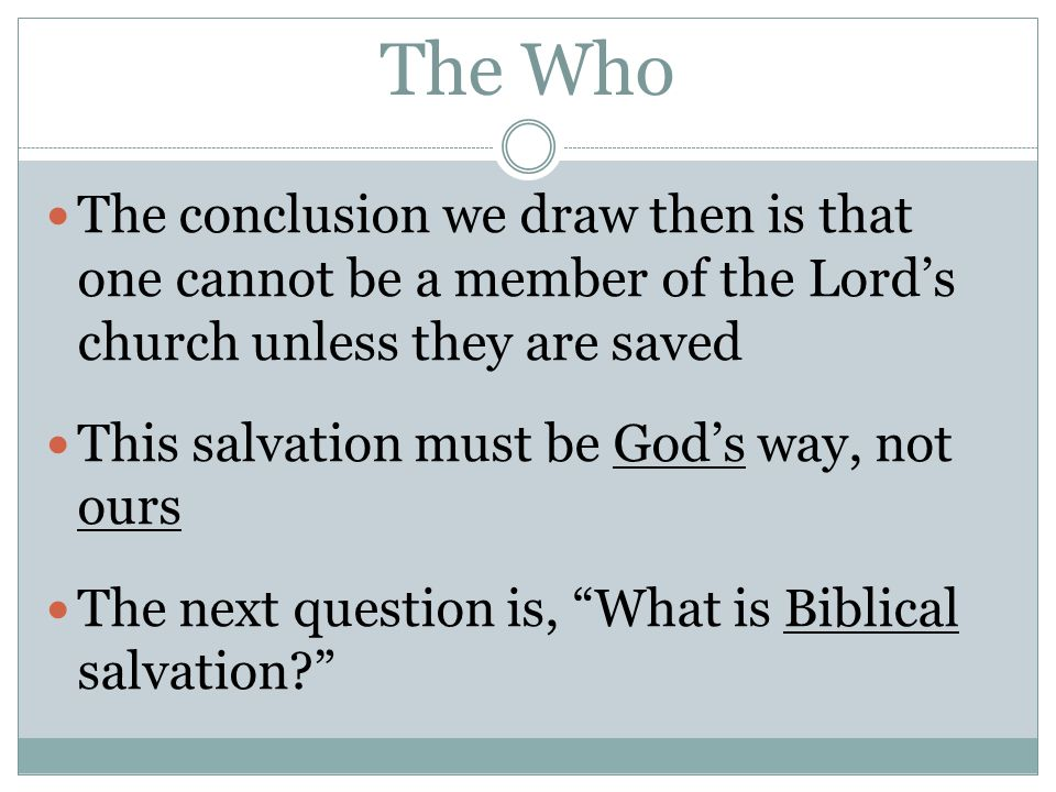 The Who The conclusion we draw then is that one cannot be a member of the Lord's church unless they are saved.