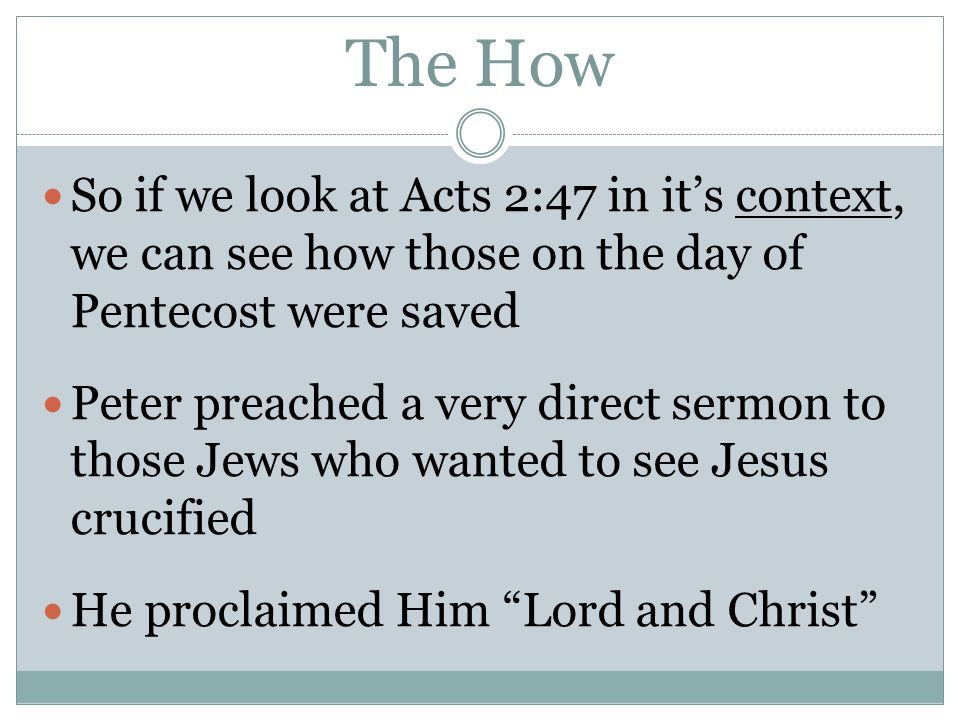 The How So if we look at Acts 2:47 in it's context, we can see how those on the day of Pentecost were saved.