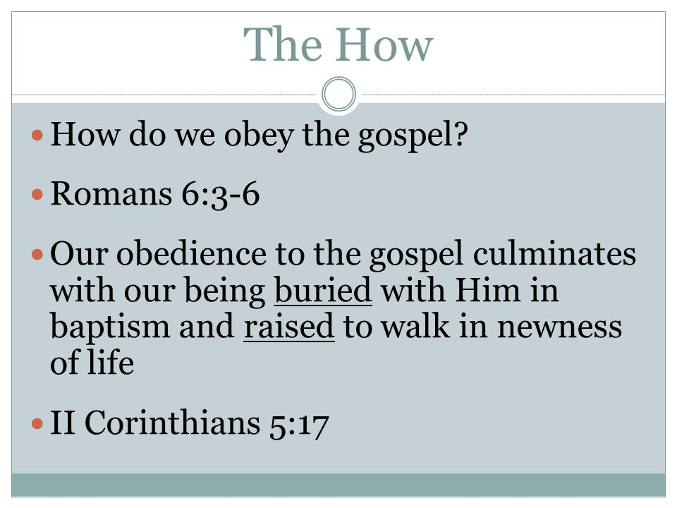 The How How do we obey the gospel Romans 6:3-6