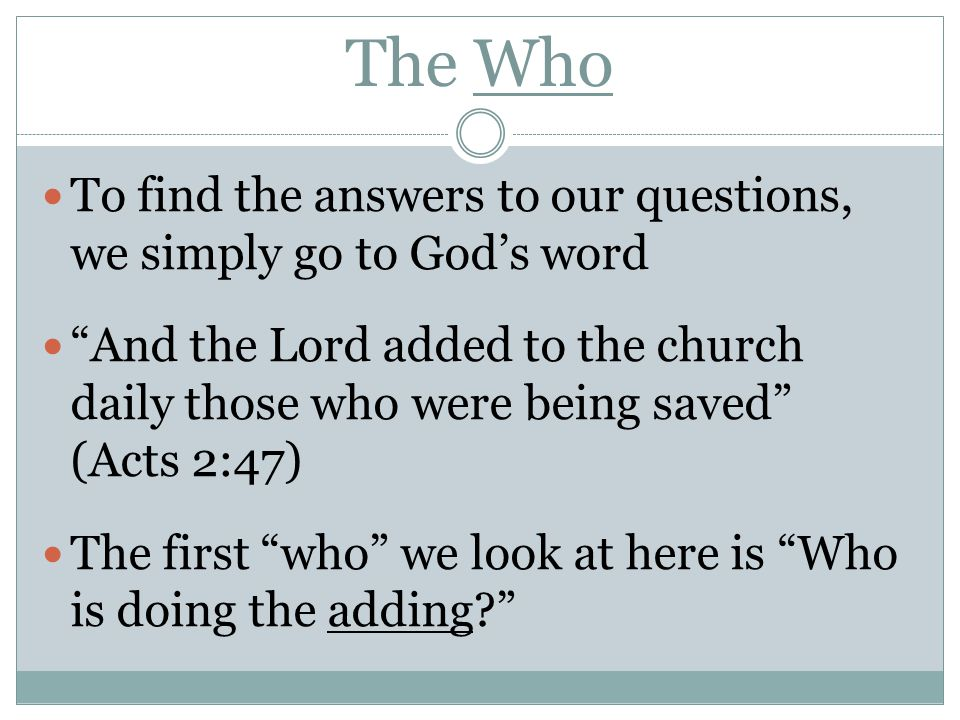 The Who To find the answers to our questions, we simply go to God's word.