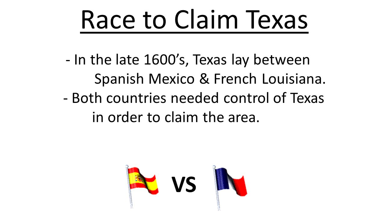 Race to Claim Texas - In the late 1600's, Texas lay between Spanish Mexico & French Louisiana.