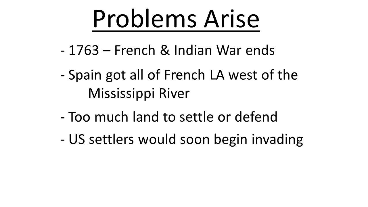 Problems Arise - 1763 – French & Indian War ends