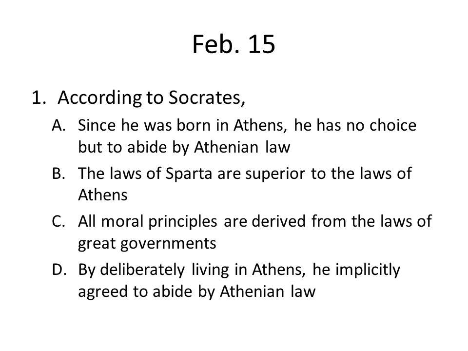 Feb. 15 According to Socrates,