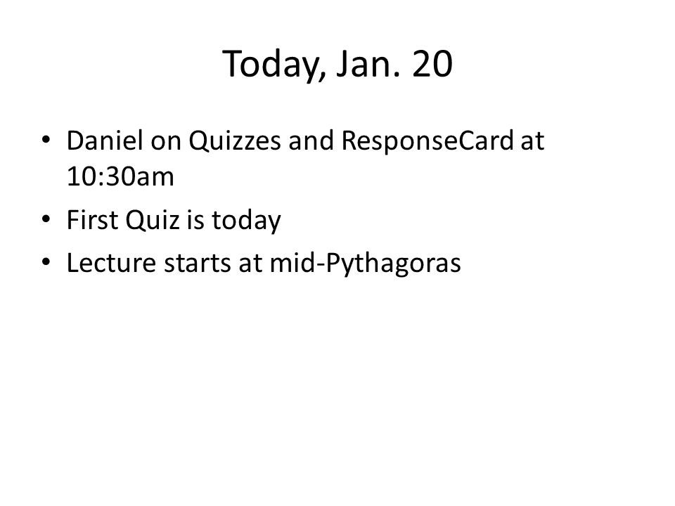 Today, Jan. 20 Daniel on Quizzes and ResponseCard at 10:30am