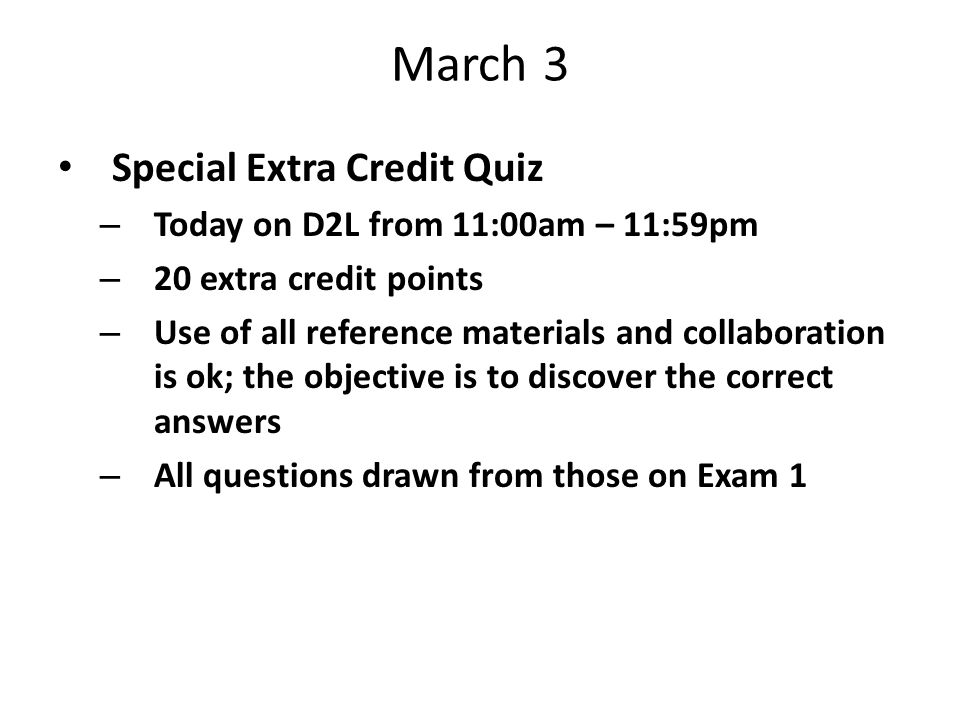March 3 Special Extra Credit Quiz Today on D2L from 11:00am – 11:59pm