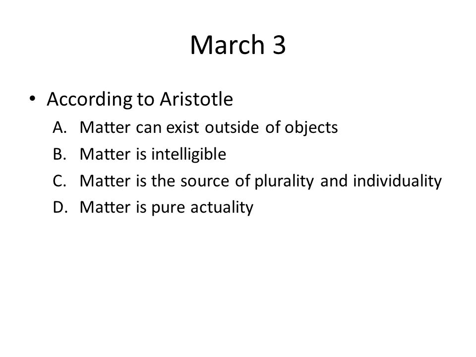 March 3 According to Aristotle Matter can exist outside of objects
