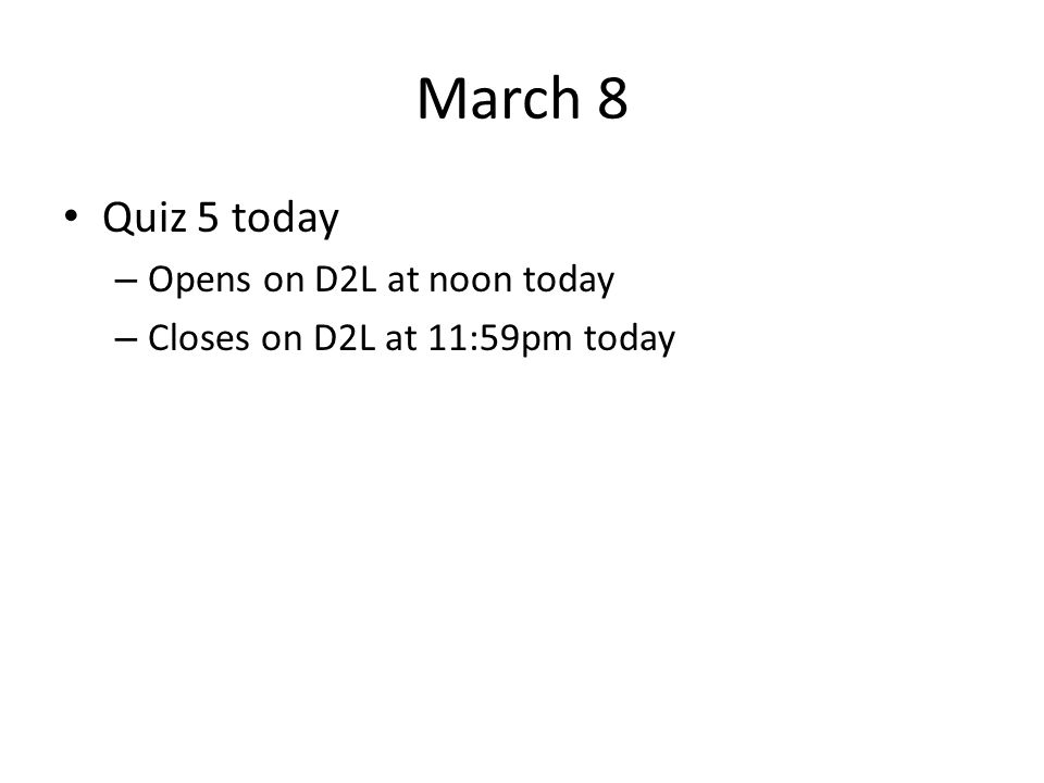 March 8 Quiz 5 today Opens on D2L at noon today