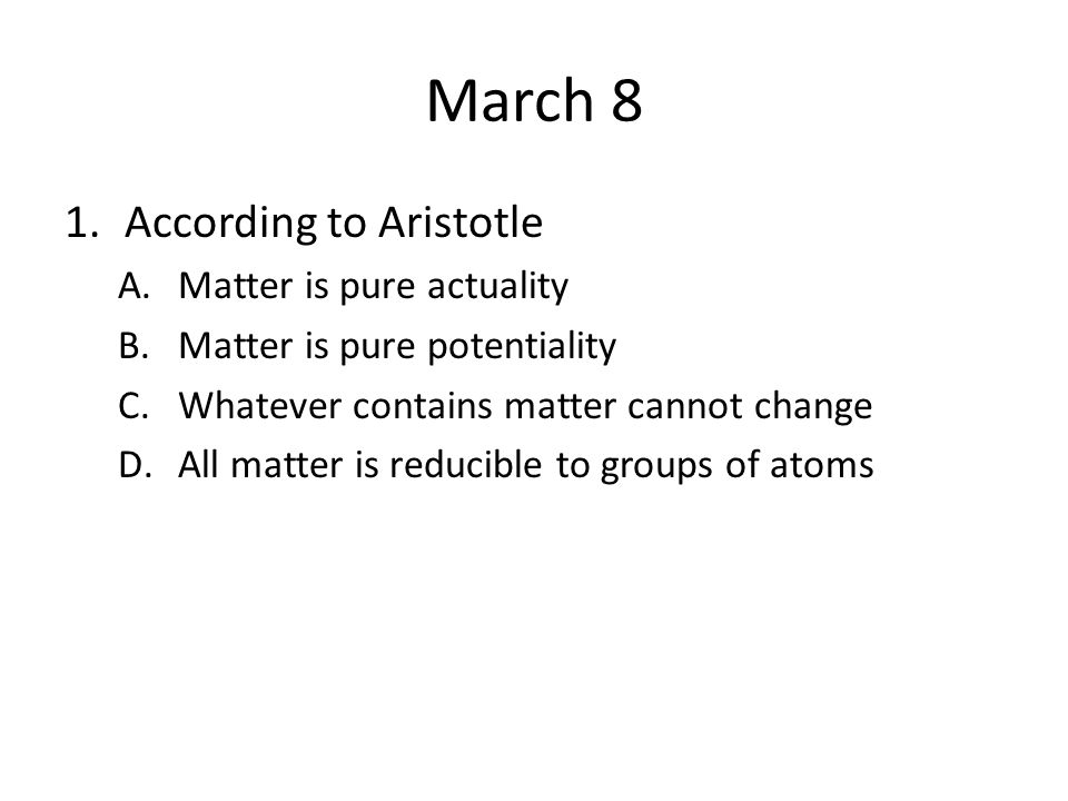 March 8 According to Aristotle Matter is pure actuality