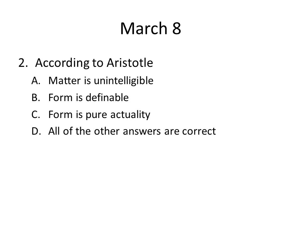 March 8 According to Aristotle Matter is unintelligible