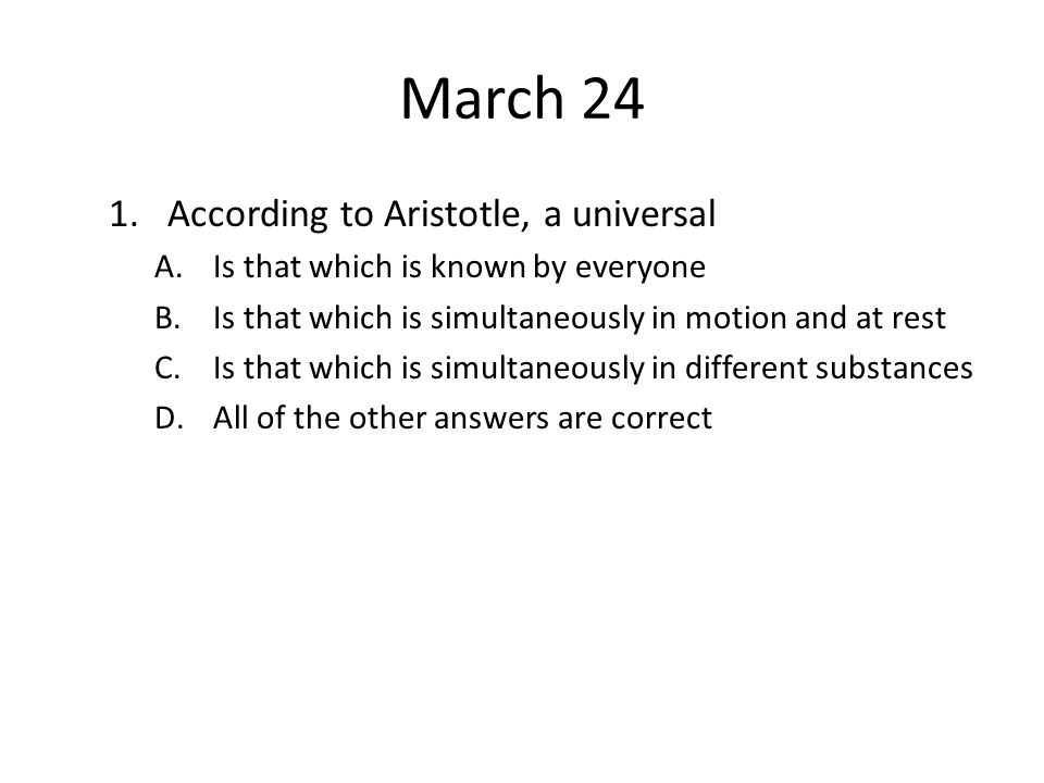 March 24 According to Aristotle, a universal