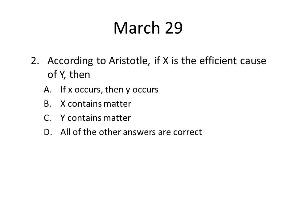 March 29 According to Aristotle, if X is the efficient cause of Y, then. If x occurs, then y occurs.