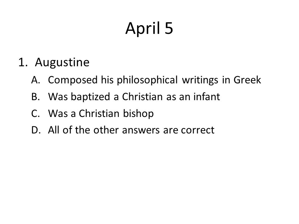 April 5 Augustine Composed his philosophical writings in Greek