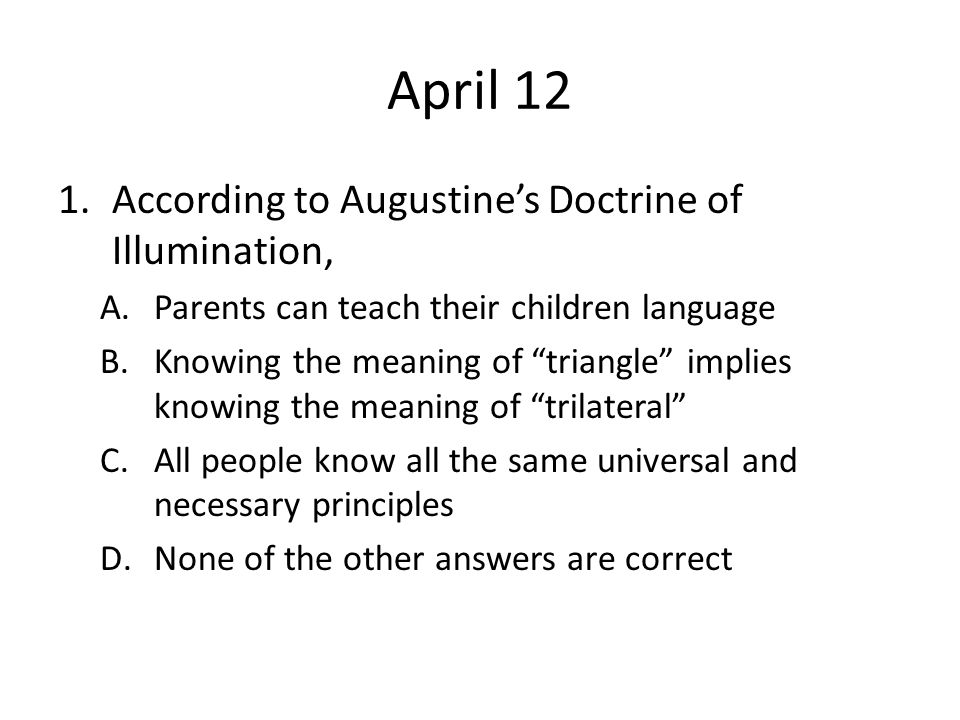 April 12 According to Augustine's Doctrine of Illumination,